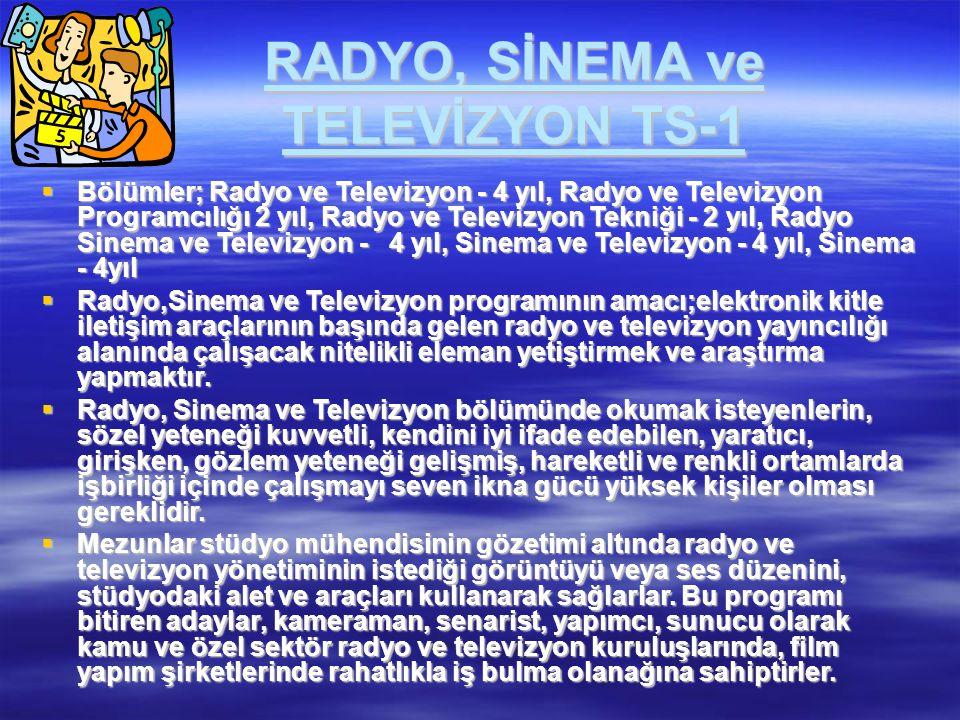RADYO, SİNEMA ve TELEVİZYON TS-1  Bölümler; Radyo ve Televizyon - 4 yıl, Radyo ve Televizyon Programcılığı 2 yıl, Radyo ve Televizyon Tekniği - 2 yıl