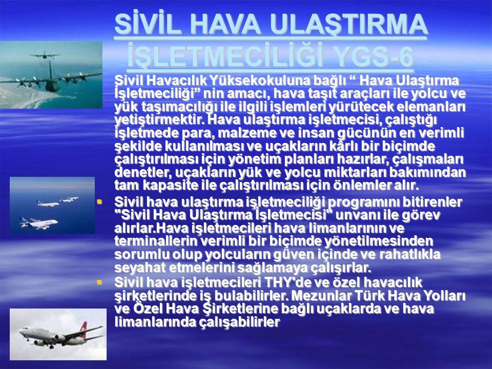 """SİVİL HAVA ULAŞTIRMA İŞLETMECİLİĞİ YGS-6  Sivil Havacılık Yüksekokuluna bağlı """" Hava Ulaştırma İşletmeciliği"""" nin amacı, hava taşıt araçları ile yolc"""