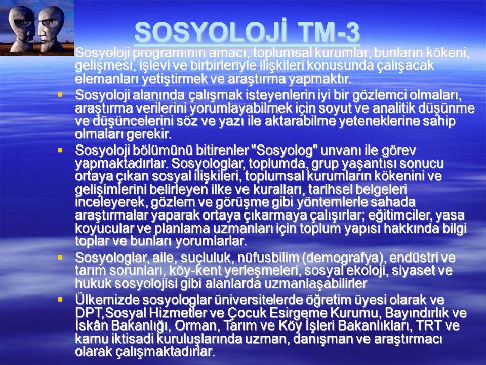 SOSYOLOJİ TM-3  Sosyoloji programının amacı, toplumsal kurumlar, bunların kökeni, gelişmesi, işlevi ve birbirleriyle ilişkileri konusunda çalışacak e