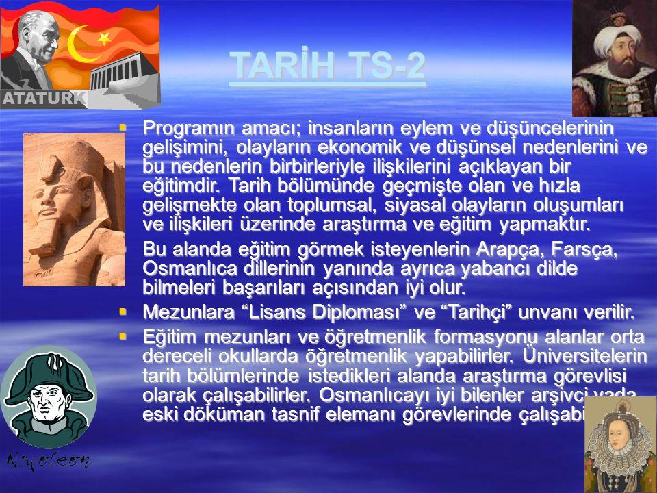 TARİH TS-2  Programın amacı; insanların eylem ve düşüncelerinin gelişimini, olayların ekonomik ve düşünsel nedenlerini ve bu nedenlerin birbirleriyle