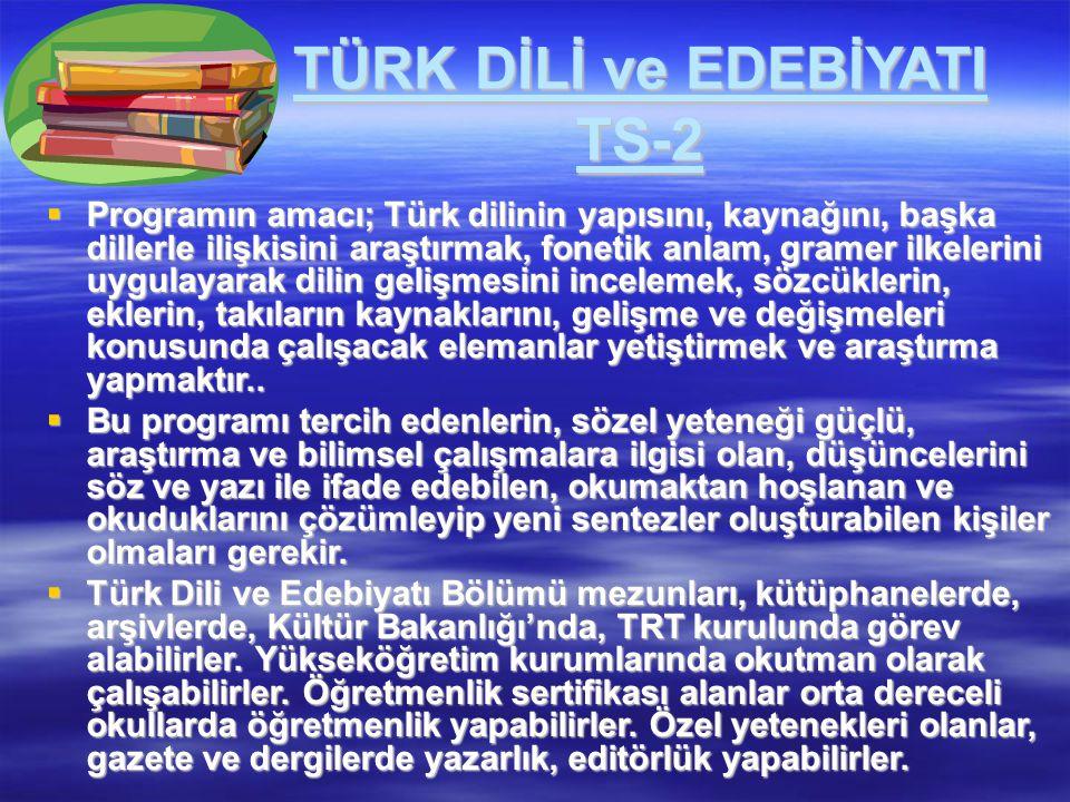 TÜRK DİLİ ve EDEBİYATI TS-2  Programın amacı; Türk dilinin yapısını, kaynağını, başka dillerle ilişkisini araştırmak, fonetik anlam, gramer ilkelerin
