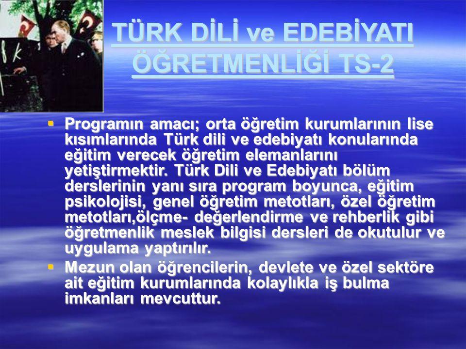 TÜRK DİLİ ve EDEBİYATI ÖĞRETMENLİĞİ TS-2  Programın amacı; orta öğretim kurumlarının lise kısımlarında Türk dili ve edebiyatı konularında eğitim vere