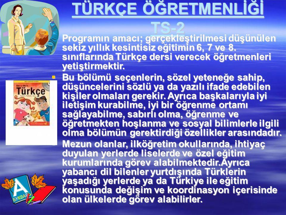 TÜRKÇE ÖĞRETMENLİĞİ TS-2  Programın amacı; gerçekleştirilmesi düşünülen sekiz yıllık kesintisiz eğitimin 6, 7 ve 8. sınıflarında Türkçe dersi verecek