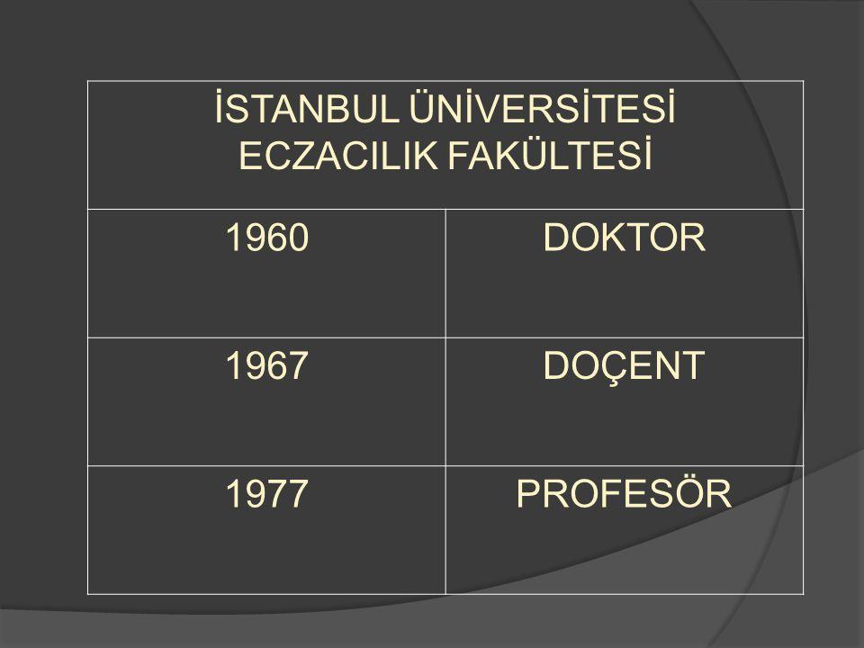 İSTANBUL ÜNİVERSİTESİ ECZACILIK FAKÜLTESİ 1960DOKTOR 1967DOÇENT 1977PROFESÖR