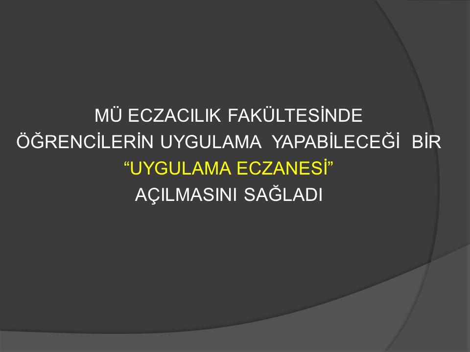 """MÜ ECZACILIK FAKÜLTESİNDE ÖĞRENCİLERİN UYGULAMA YAPABİLECEĞİ BİR """"UYGULAMA ECZANESİ"""" AÇILMASINI SAĞLADI"""