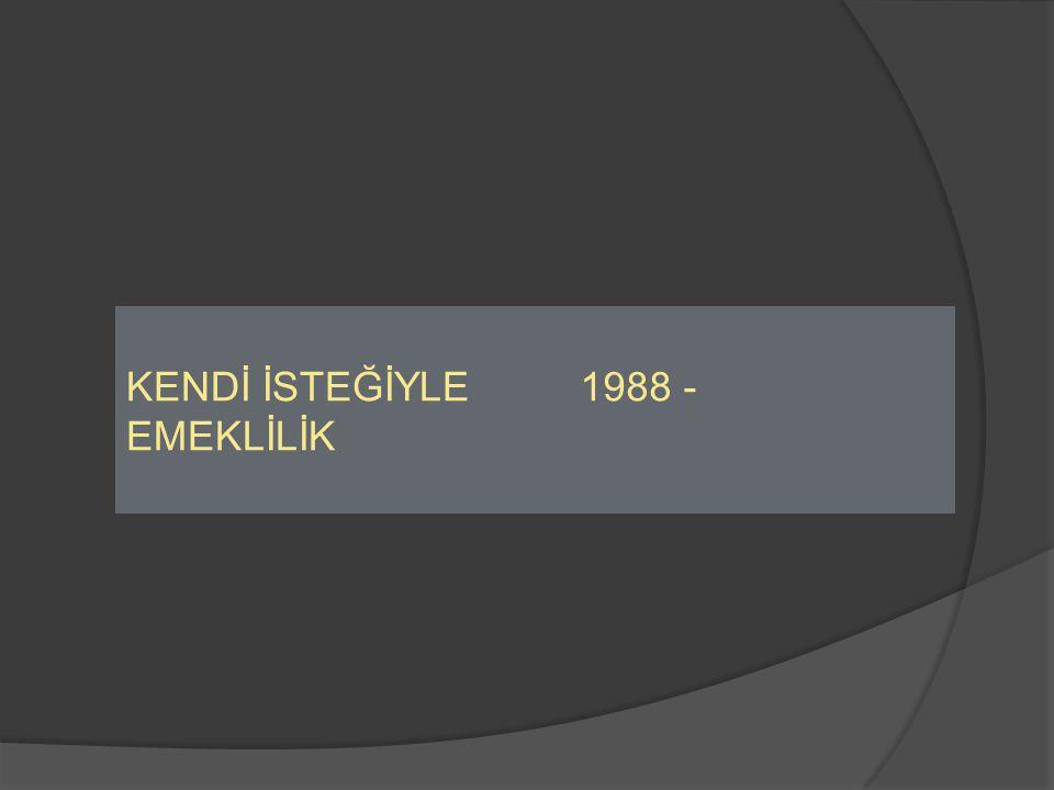 KENDİ İSTEĞİYLE EMEKLİLİK 1988 -