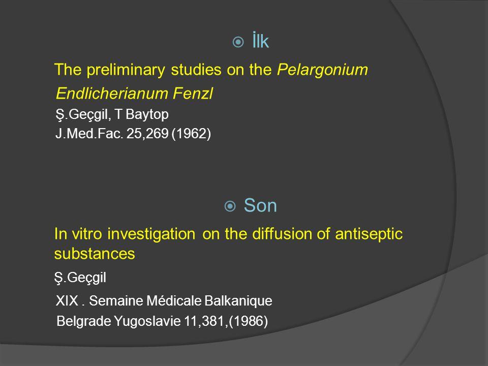  İlk The preliminary studies on the Pelargonium Endlicherianum Fenzl Ş.Geçgil, T Baytop J.Med.Fac. 25,269 (1962)  Son In vitro investigation on the