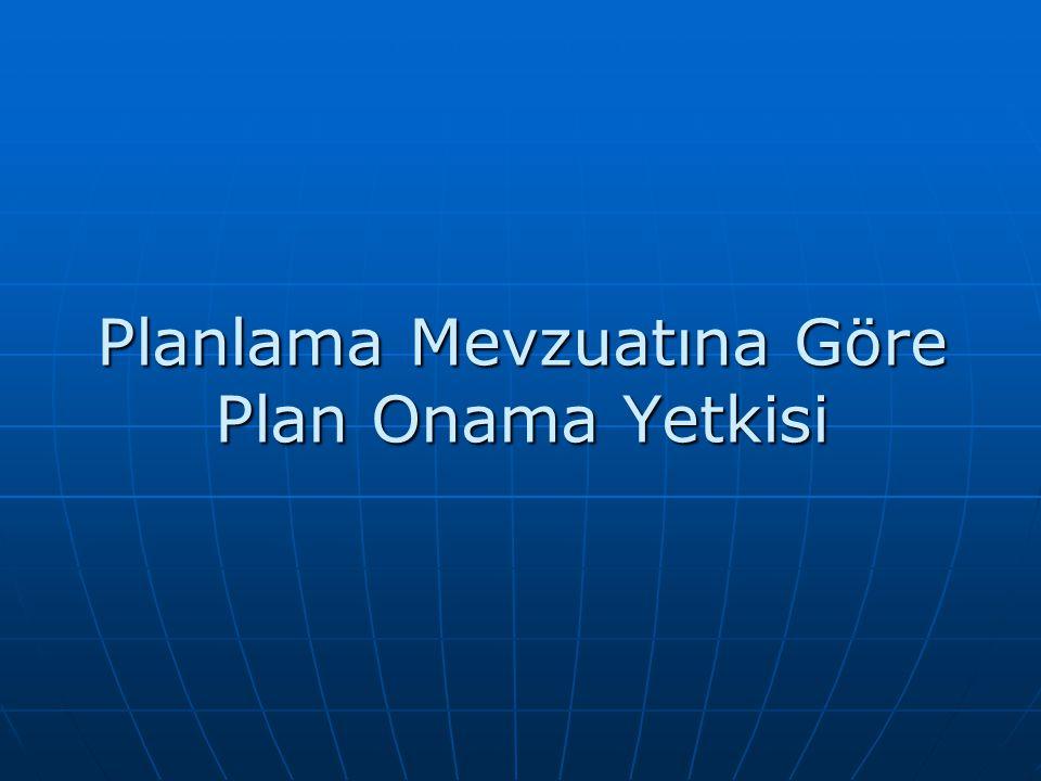 Planlama Mevzuatına Göre Plan Onama Yetkisi