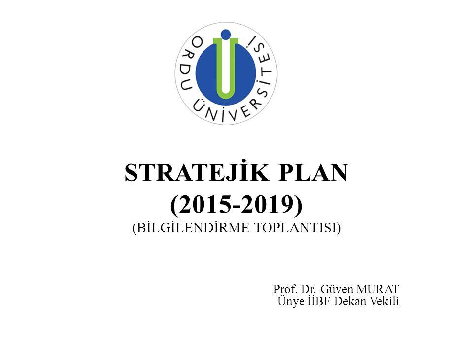 STRATEJİK PLAN (2015-2019) (BİLGİLENDİRME TOPLANTISI) Prof. Dr. Güven MURAT Ünye İİBF Dekan Vekili