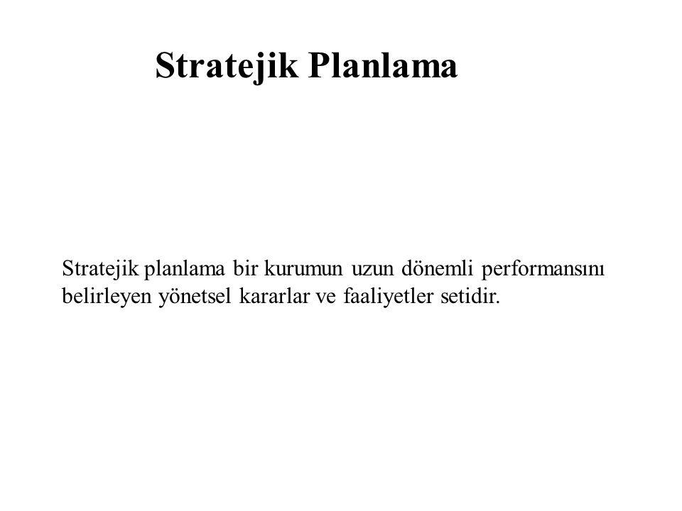 Stratejik Planlama Stratejik planlama bir kurumun uzun dönemli performansını belirleyen yönetsel kararlar ve faaliyetler setidir.