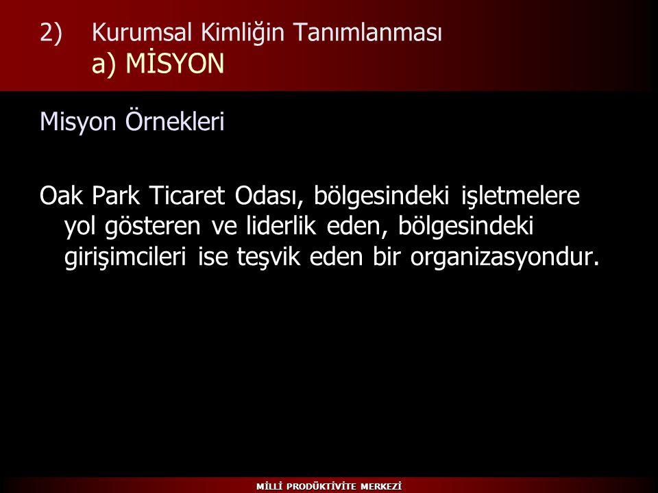 MİLLİ PRODÜKTİVİTE MERKEZİ 2)Kurumsal Kimliğin Tanımlanması a) MİSYON Misyon Örnekleri Oak Park Ticaret Odası, bölgesindeki işletmelere yol gösteren v