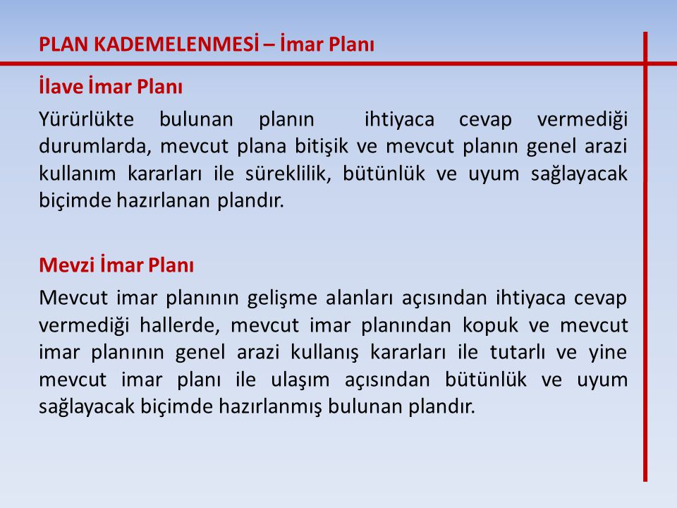 İlave İmar Planı Yürürlükte bulunan planın ihtiyaca cevap vermediği durumlarda, mevcut plana bitişik ve mevcut planın genel arazi kullanım kararları i