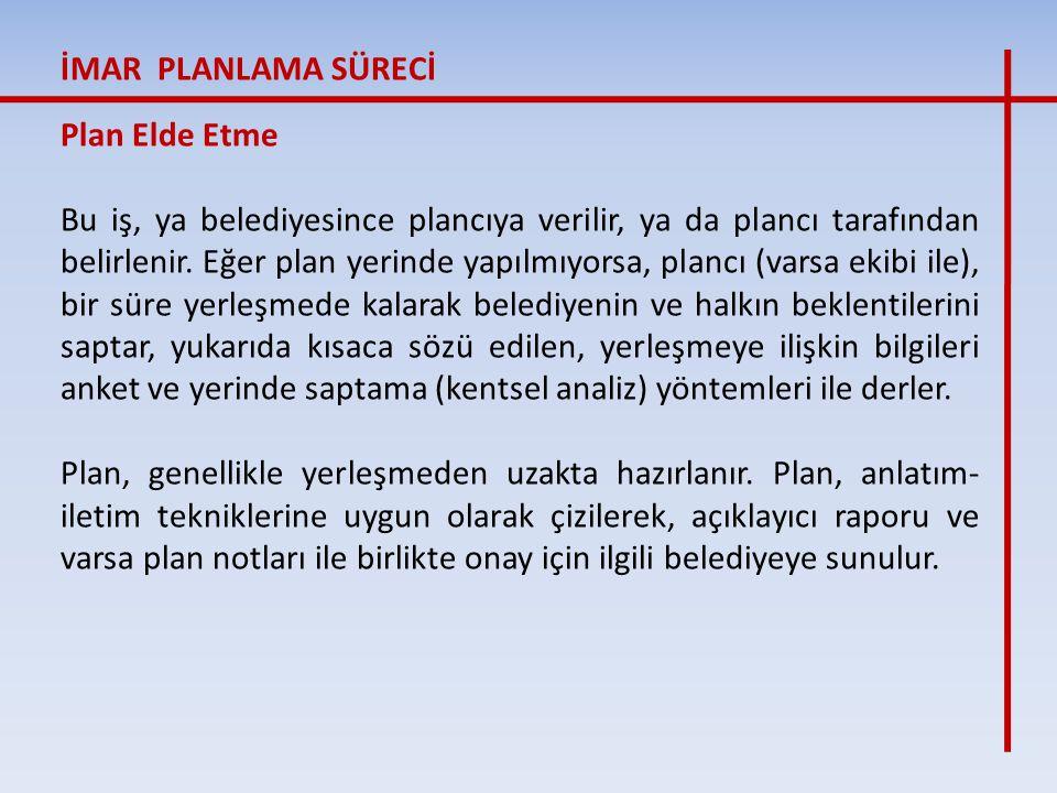 Plan Elde Etme Bu iş, ya belediyesince plancıya verilir, ya da plancı tarafından belirlenir. Eğer plan yerinde yapılmıyorsa, plancı (varsa ekibi ile),