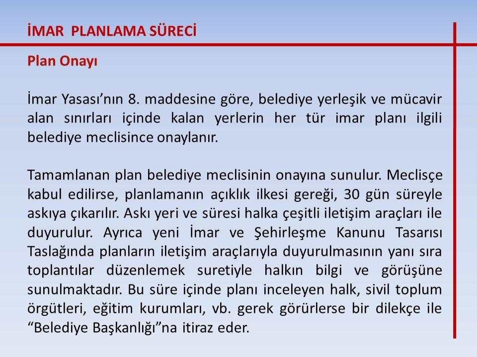Plan Onayı İmar Yasası'nın 8. maddesine göre, belediye yerleşik ve mücavir alan sınırları içinde kalan yerlerin her tür imar planı ilgili belediye mec