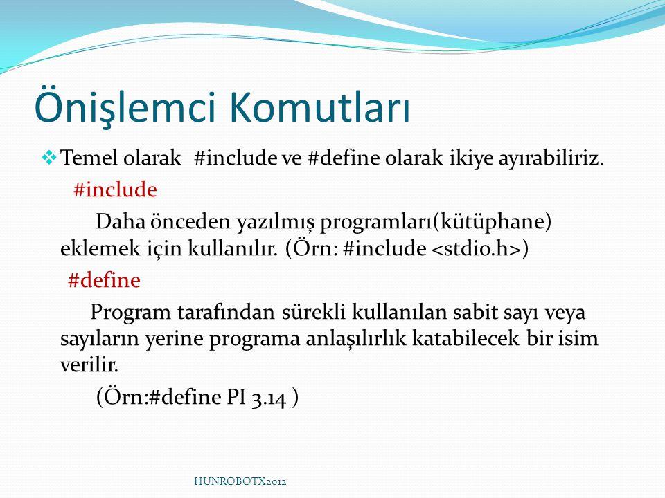 Önişlemci Komutları  Temel olarak #include ve #define olarak ikiye ayırabiliriz. #include Daha önceden yazılmış programları(kütüphane) eklemek için k