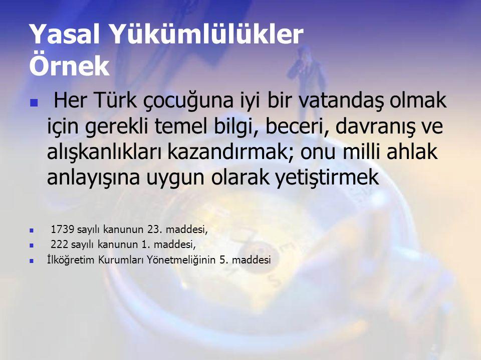 Yasal Yükümlülükler Örnek Her Türk çocuğuna iyi bir vatandaş olmak için gerekli temel bilgi, beceri, davranış ve alışkanlıkları kazandırmak; onu milli