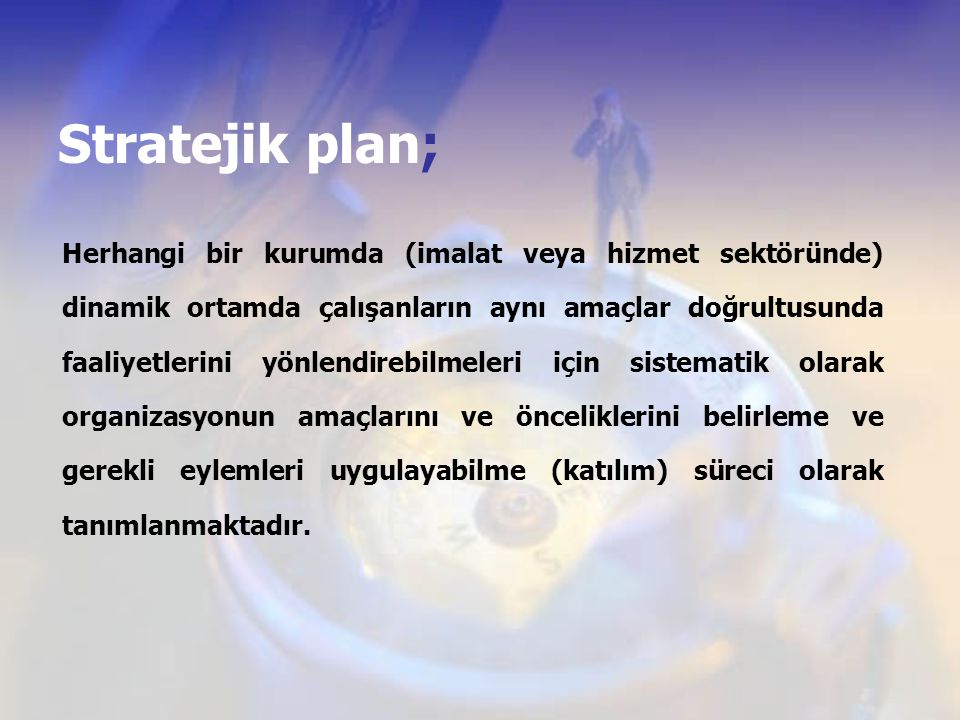 Stratejik plan; Herhangi bir kurumda (imalat veya hizmet sektöründe) dinamik ortamda çalışanların aynı amaçlar doğrultusunda faaliyetlerini yönlendire