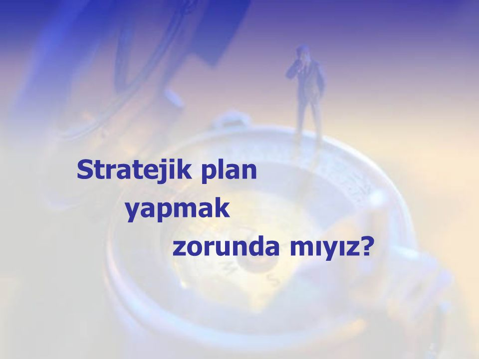 Stratejik plan yapmak zorunda mıyız?