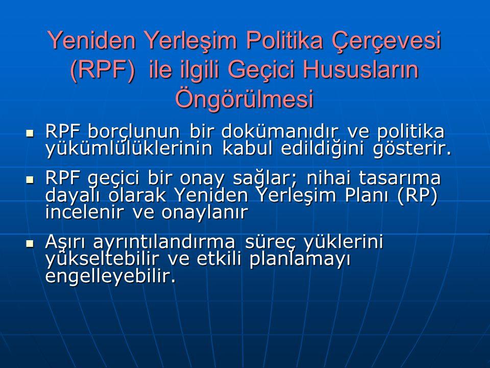 Yeniden Yerleşim Politika Çerçevesi (RPF) ile ilgili Geçici Hususların Öngörülmesi RPF borçlunun bir dokümanıdır ve politika yükümlülüklerinin kabul edildiğini gösterir.