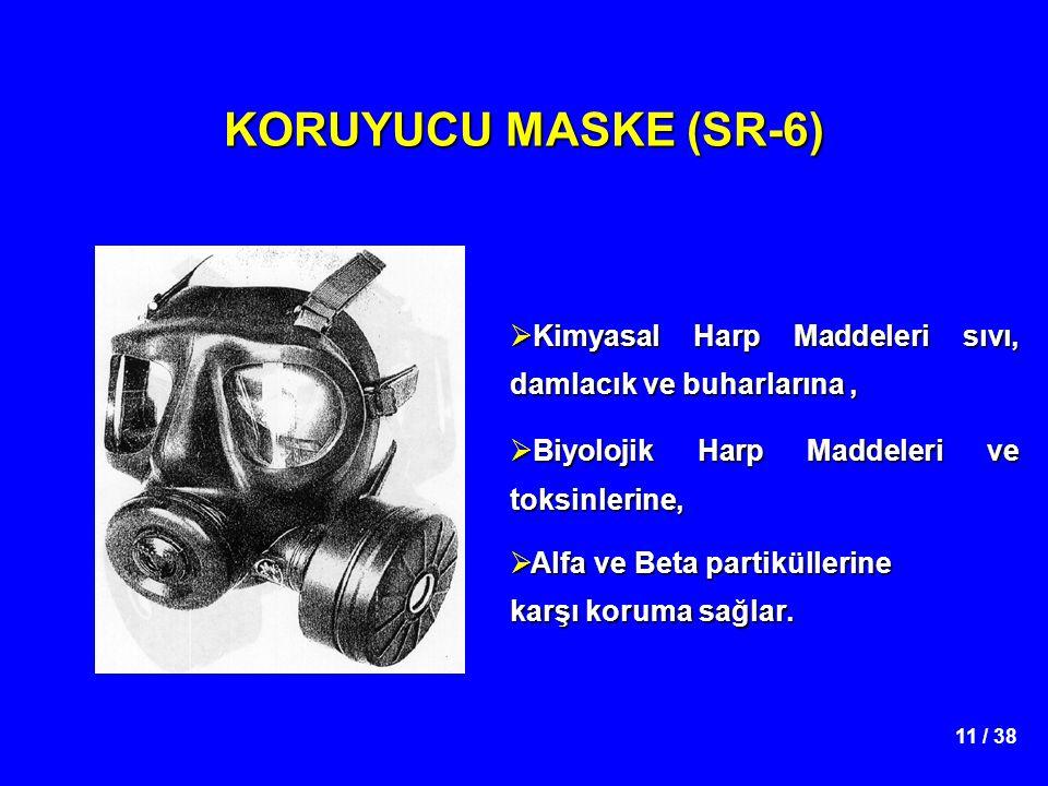 11 / 38 KORUYUCU MASKE (SR-6)  Kimyasal Harp Maddeleri sıvı, damlacık ve buharlarına,  Biyolojik Harp Maddeleri ve toksinlerine,  Alfa ve Beta part
