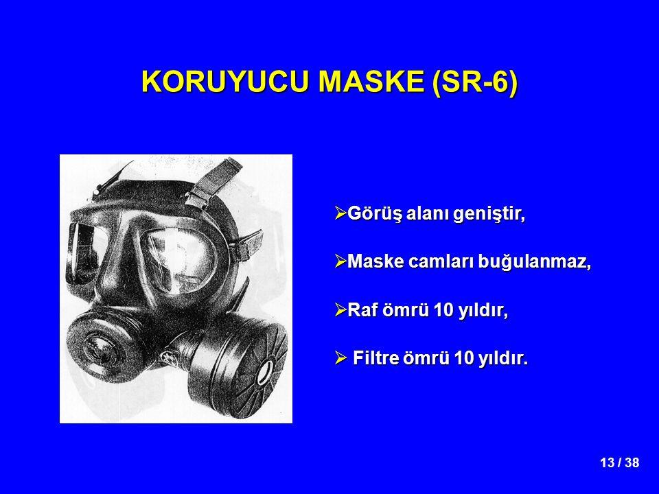 13 / 38 KORUYUCU MASKE (SR-6)  Görüş alanı geniştir,  Maske camları buğulanmaz,  Raf ömrü 10 yıldır,  Filtre ömrü 10 yıldır.