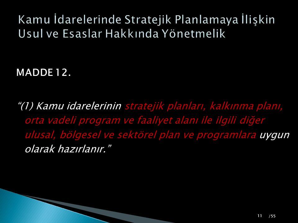 """MADDE 12. """"(1) Kamu idarelerinin stratejik planları, kalkınma planı, orta vadeli program ve faaliyet alanı ile ilgili diğer ulusal, bölgesel ve sektör"""