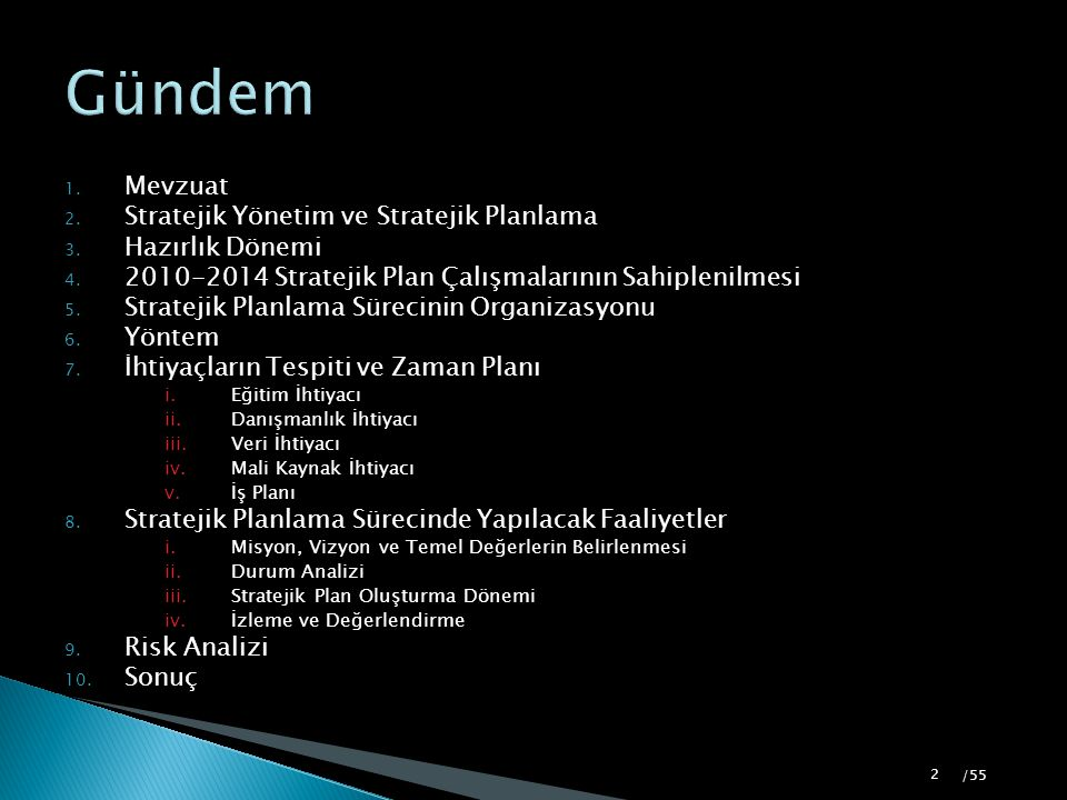 1. Mevzuat 2. Stratejik Yönetim ve Stratejik Planlama 3. Hazırlık Dönemi 4. 2010-2014 Stratejik Plan Çalışmalarının Sahiplenilmesi 5. Stratejik Planla