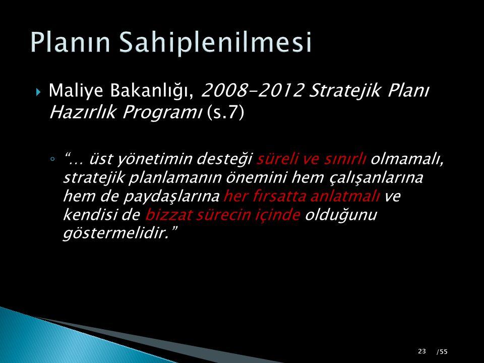 """ Maliye Bakanlığı, 2008-2012 Stratejik Planı Hazırlık Programı (s.7) ◦ """"… üst yönetimin desteği süreli ve sınırlı olmamalı, stratejik planlamanın öne"""