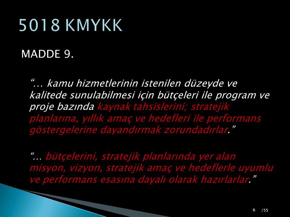 """MADDE 9. """"… kamu hizmetlerinin istenilen düzeyde ve kalitede sunulabilmesi için bütçeleri ile program ve proje bazında kaynak tahsislerini; stratejik"""