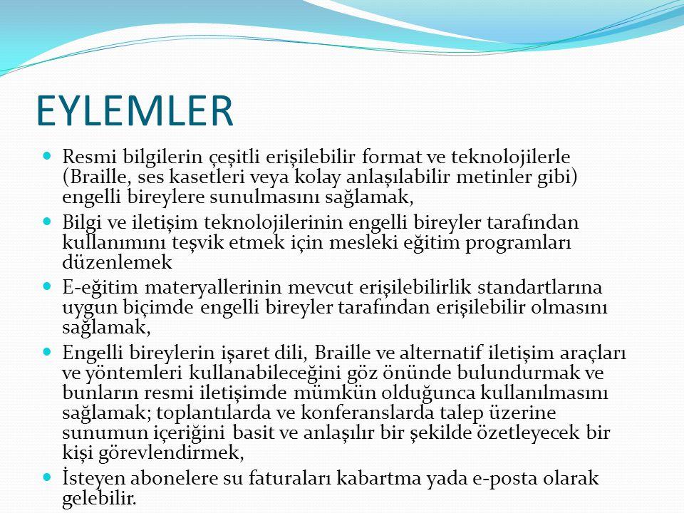 EYLEMLER Resmi bilgilerin çeşitli erişilebilir format ve teknolojilerle (Braille, ses kasetleri veya kolay anlaşılabilir metinler gibi) engelli bireyl