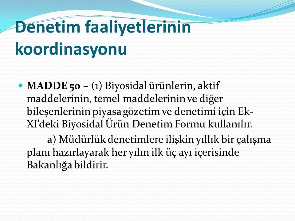 Denetim faaliyetlerinin koordinasyonu MADDE 50 – (1) Biyosidal ürünlerin, aktif maddelerinin, temel maddelerinin ve diğer bileşenlerinin piyasa gözeti