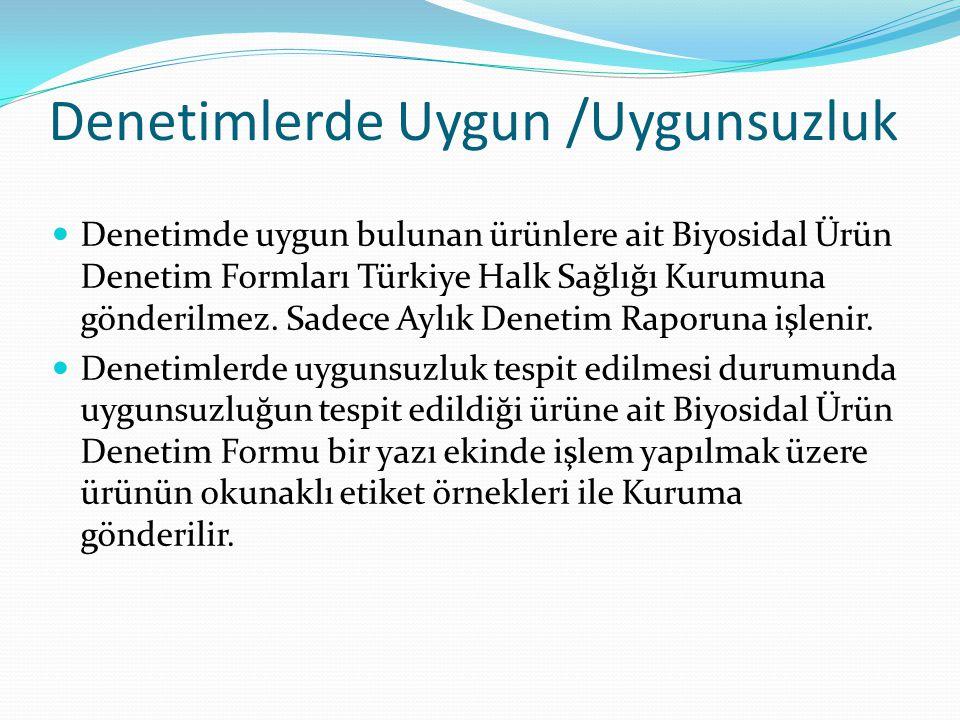 Denetimlerde Uygun /Uygunsuzluk Denetimde uygun bulunan ürünlere ait Biyosidal Ürün Denetim Formları Türkiye Halk Sağlığı Kurumuna gönderilmez. Sadece
