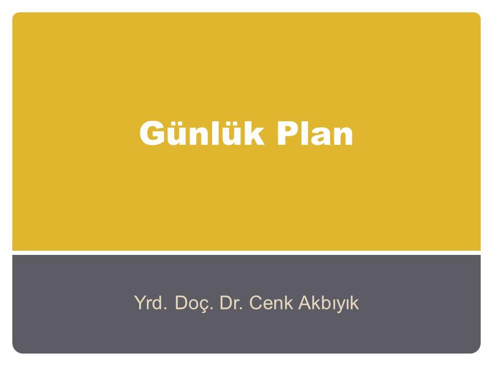Günlük Plan Yrd. Doç. Dr. Cenk Akbıyık