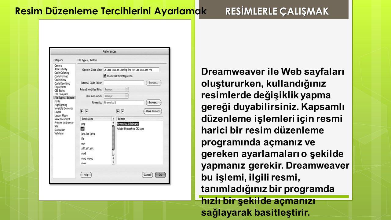 RESİMLERLE ÇALIŞMAK RESİMLERLE ÇALIŞMAK Resim Düzenleme Tercihlerini Ayarlamak Dreamweaver ile Web sayfaları oluştururken, kullandığınız resimlerde de