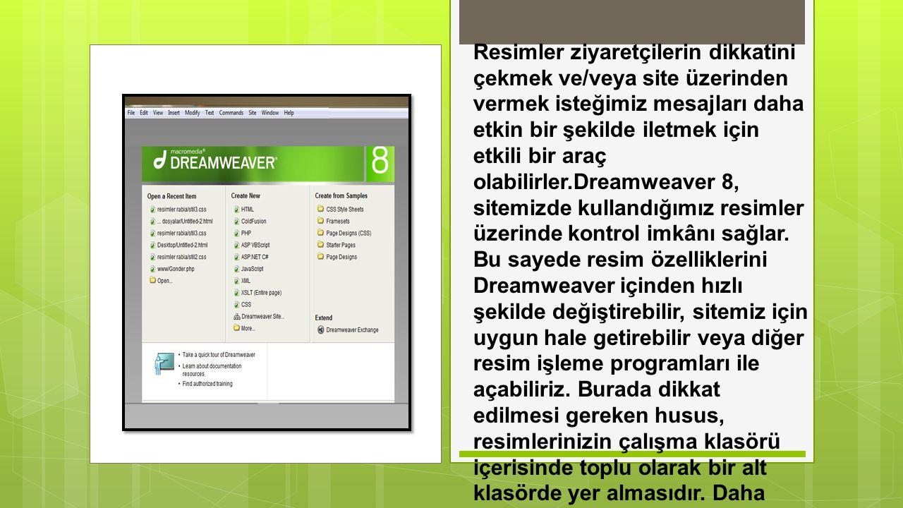 RESİMLERLE ÇALIŞMAK RESİMLERLE ÇALIŞMAK Bir arka plan resminin sitedeki diğer belgelerde de kullanılabilmesini sağlamak için ilgili stil sayfasının düzenlenmesi gerekir.