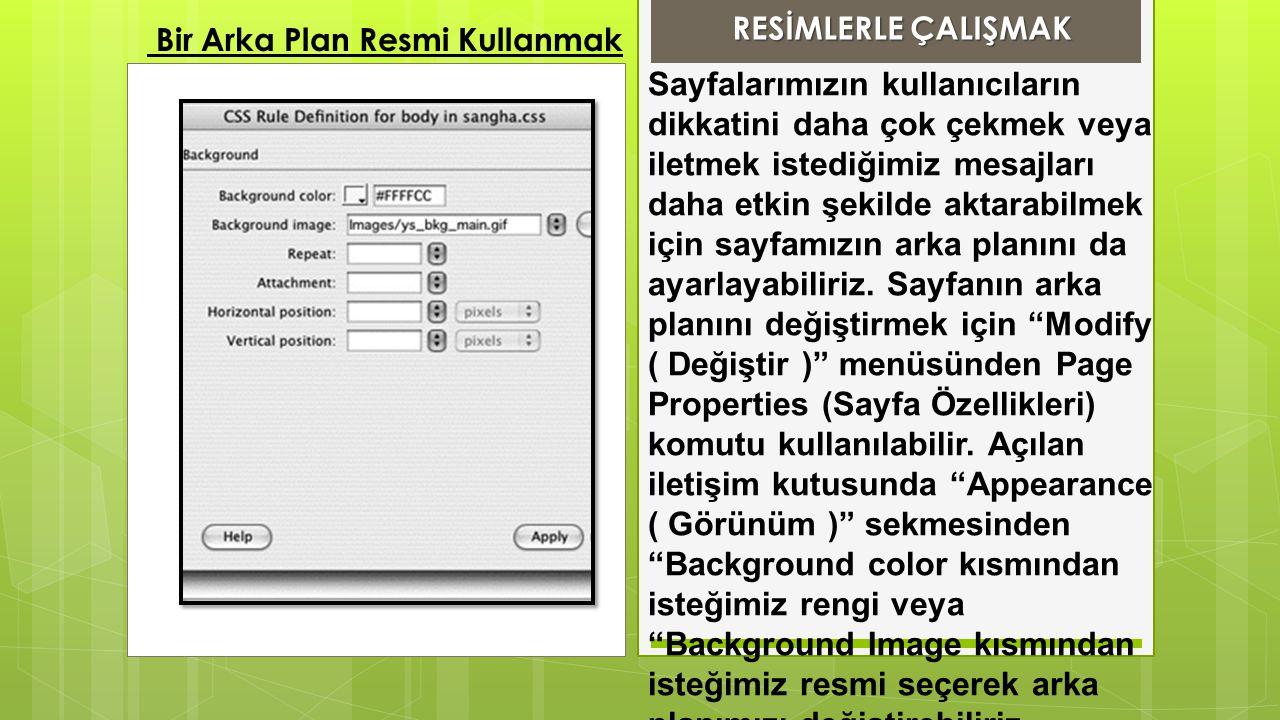 Arka plana resmimizi eklerken repeat(tekrarlama) özelleğinide belirleyerek arka plana uygulanacak resmin tekrarlanma türünüde belirleyebiliriz.