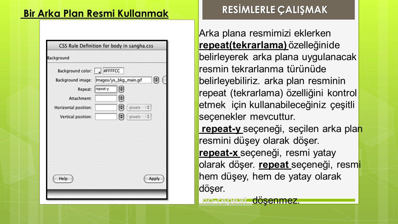 Arka plana resmimizi eklerken repeat(tekrarlama) özelleğinide belirleyerek arka plana uygulanacak resmin tekrarlanma türünüde belirleyebiliriz. arka p