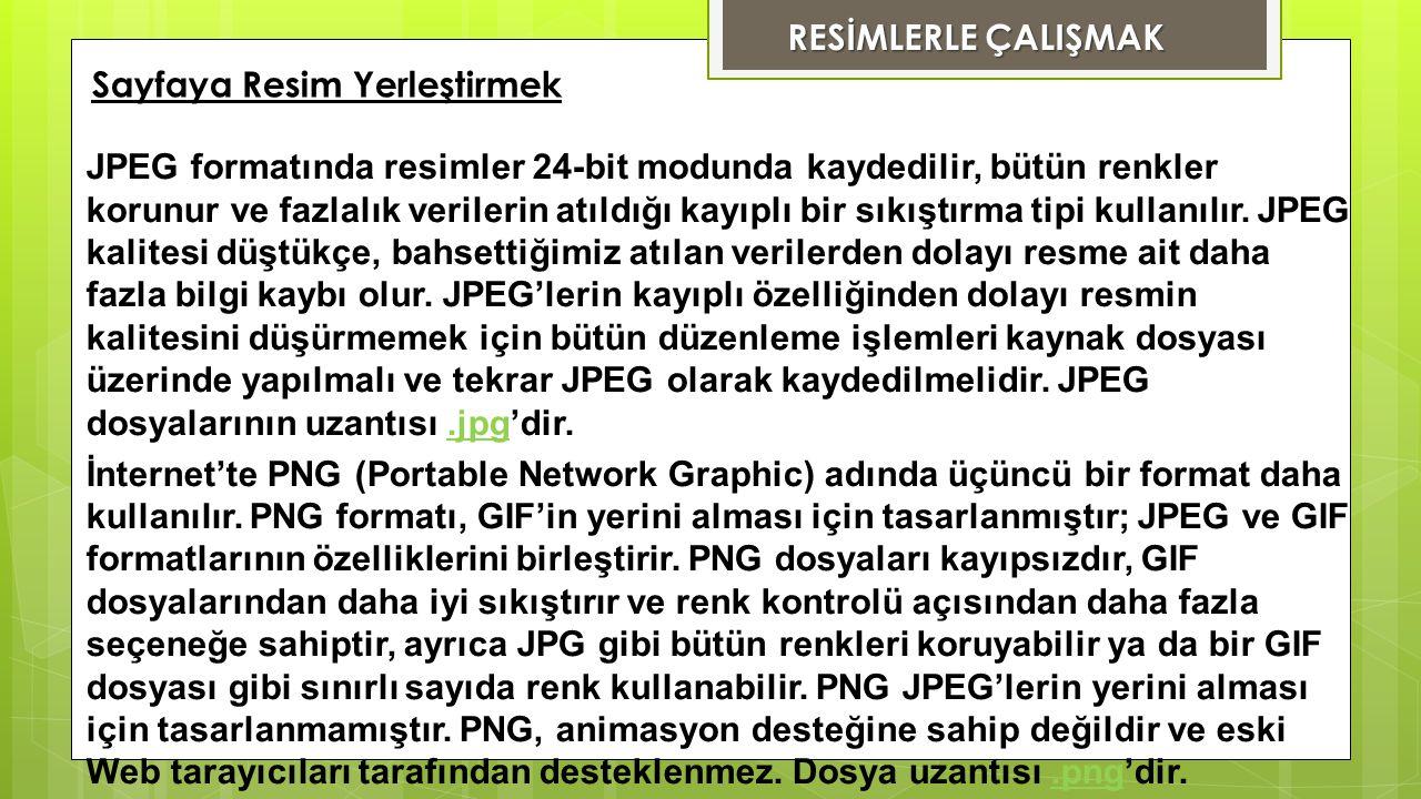 JPEG formatında resimler 24-bit modunda kaydedilir, bütün renkler korunur ve fazlalık verilerin atıldığı kayıplı bir sıkıştırma tipi kullanılır. JPEG