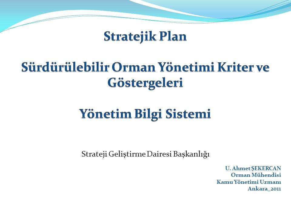 Strateji Geliştirme Dairesi Başkanlığı U. Ahmet ŞEKERCAN Orman Mühendisi Kamu Yönetimi Uzmanı Ankara_2011