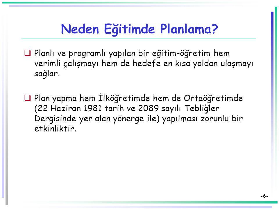 -5- Eğitimde Planlama  Eğitimde planlama, genel anlamda,  öğretim etkinliklerinin en rasyonel ve  düzenli şekilde nasıl yürütüleceğinin önceden ort