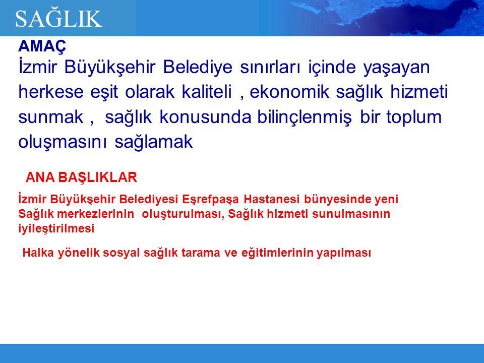 İzmir Büyükşehir Belediye sınırları içinde yaşayan herkese eşit olarak kaliteli, ekonomik sağlık hizmeti sunmak, sağlık konusunda bilinçlenmiş bir top