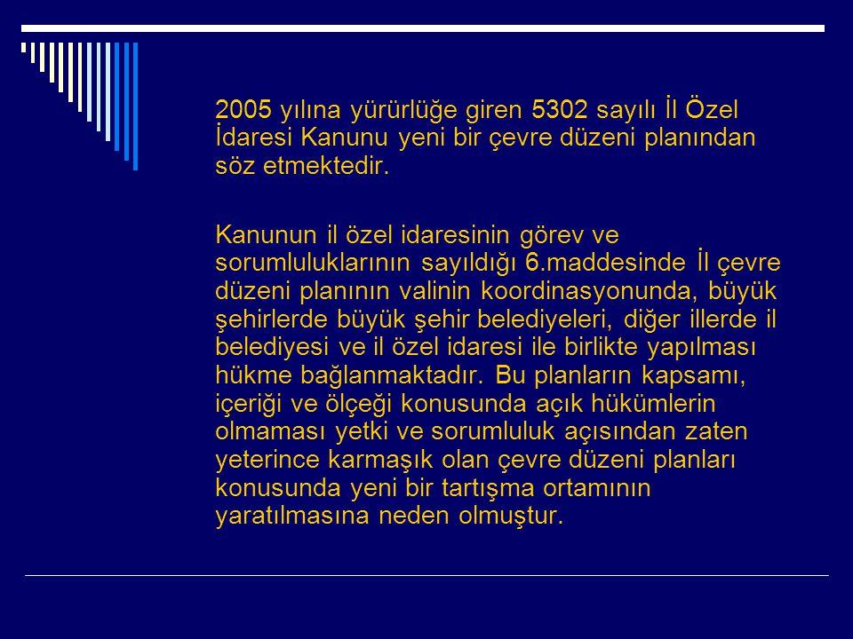2005 yılına yürürlüğe giren 5302 sayılı İl Özel İdaresi Kanunu yeni bir çevre düzeni planından söz etmektedir.