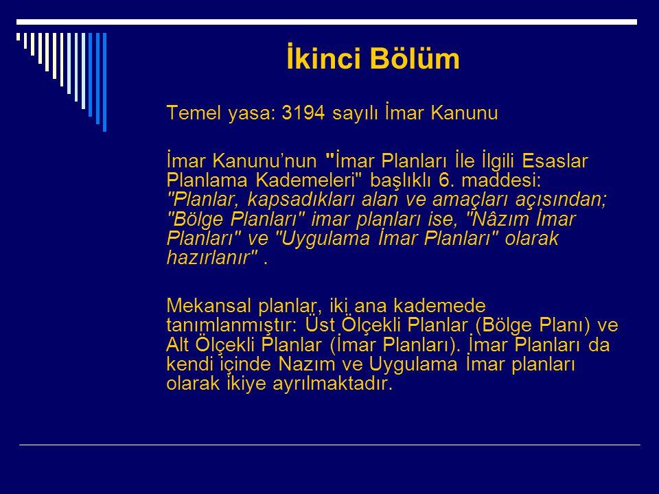 İkinci Bölüm Temel yasa: 3194 sayılı İmar Kanunu İmar Kanunu'nun İmar Planları İle İlgili Esaslar Planlama Kademeleri başlıklı 6.