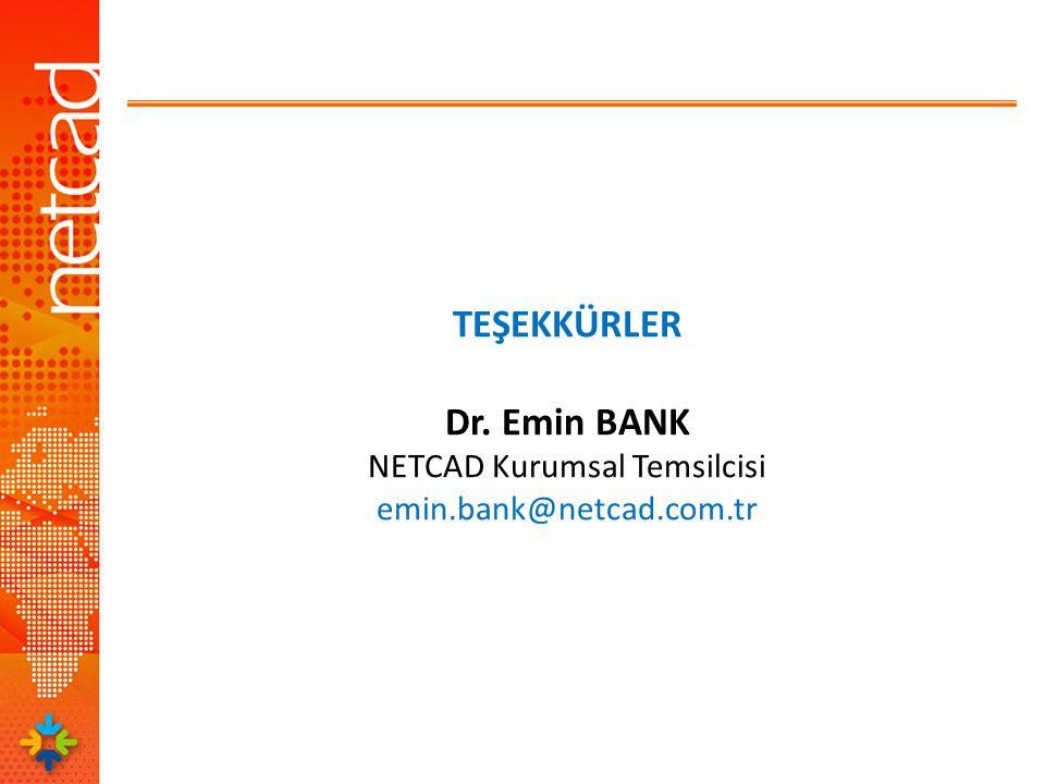 TEŞEKKÜRLER Dr. Emin BANK NETCAD Kurumsal Temsilcisi emin.bank@netcad.com.tr