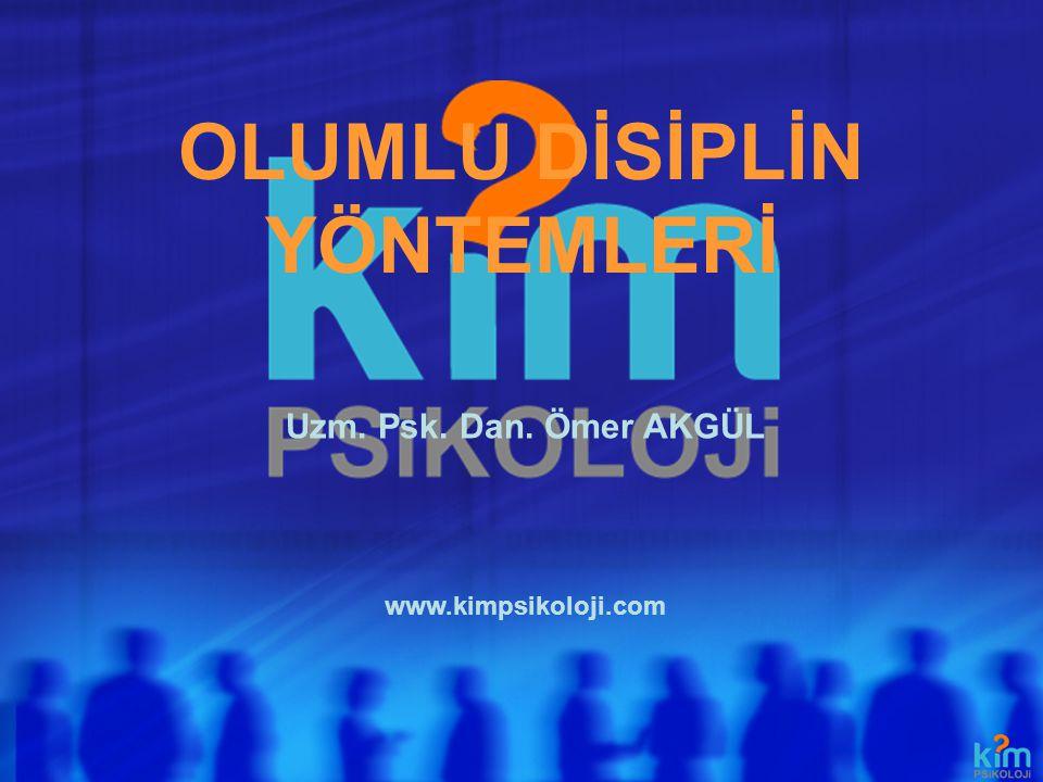 OLUMLU DİSİPLİN YÖNTEMLERİ www.kimpsikoloji.com Uzm. Psk. Dan. Ömer AKGÜL