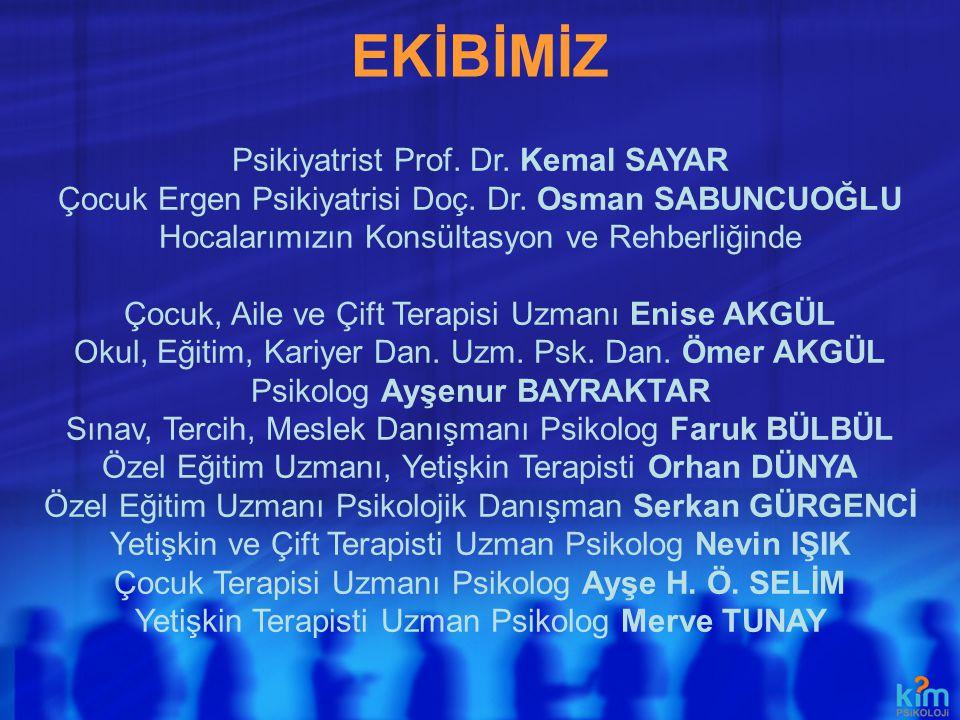 EKİBİMİZ Psikiyatrist Prof. Dr. Kemal SAYAR Çocuk Ergen Psikiyatrisi Doç. Dr. Osman SABUNCUOĞLU Hocalarımızın Konsültasyon ve Rehberliğinde Çocuk, Ail