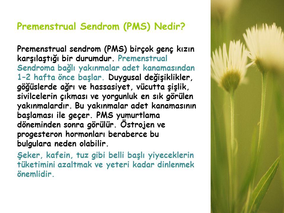 Premenstrual Sendrom (PMS) Nedir? Premenstrual sendrom (PMS) birçok genç kızın karşılaştığı bir durumdur. Premenstrual Sendroma bağlı yakınmalar adet