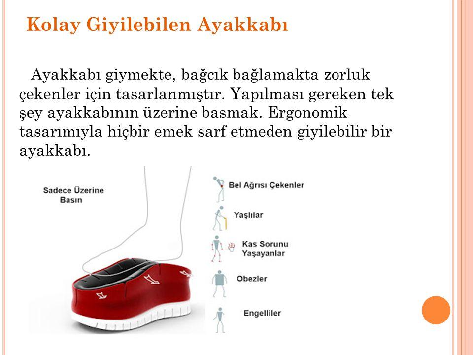 Kolay Giyilebilen Ayakkabı Ayakkabı giymekte, bağcık bağlamakta zorluk çekenler için tasarlanmıştır. Yapılması gereken tek şey ayakkabının üzerine bas