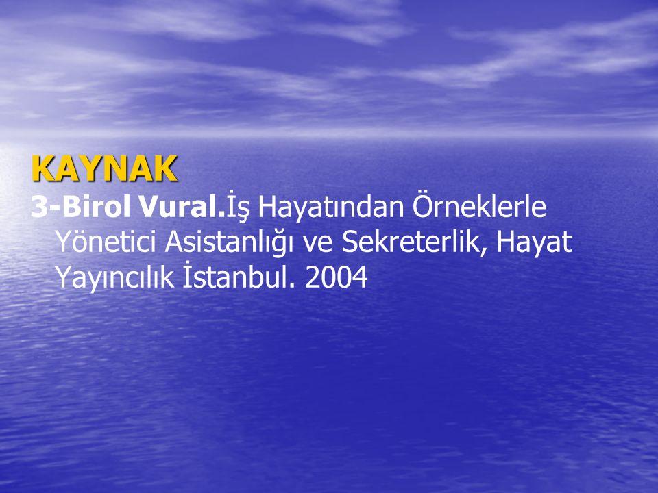 KAYNAK 3-Birol Vural.İş Hayatından Örneklerle Yönetici Asistanlığı ve Sekreterlik, Hayat Yayıncılık İstanbul.