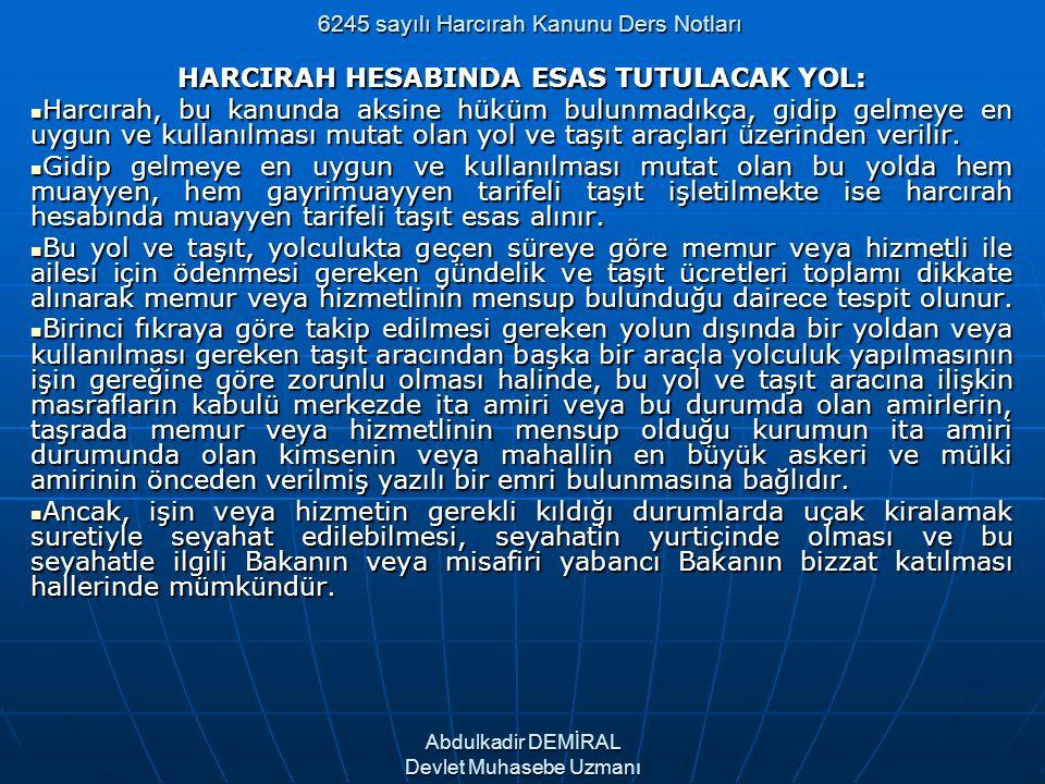 6245 sayılı Harcırah Kanunu Ders Notları HARCIRAH HESABINDA ESAS TUTULACAK YOL: Harcırah, bu kanunda aksine hüküm bulunmadıkça, gidip gelmeye en uygun